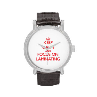Keep Calm and focus on Laminating Wrist Watches