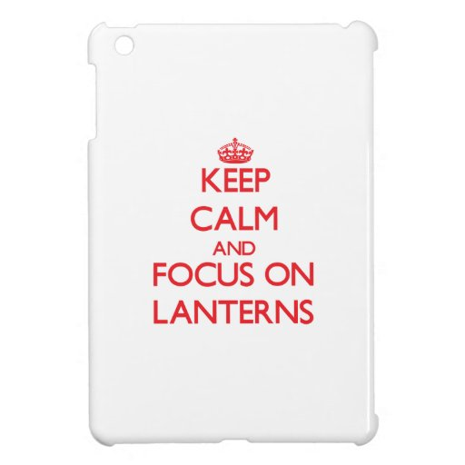 Keep Calm and focus on Lanterns iPad Mini Case
