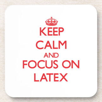 Keep Calm and focus on Latex Beverage Coaster