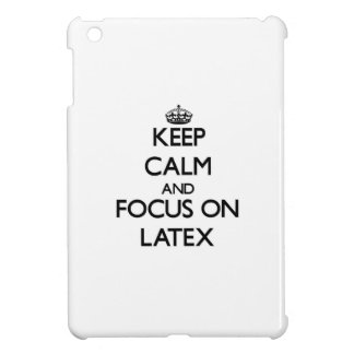 Keep Calm and focus on Latex iPad Mini Cases