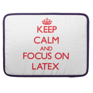 Keep Calm and focus on Latex MacBook Pro Sleeves