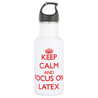Keep Calm and focus on Latex 18oz Water Bottle