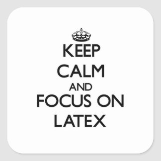 Keep Calm and focus on Latex Square Stickers