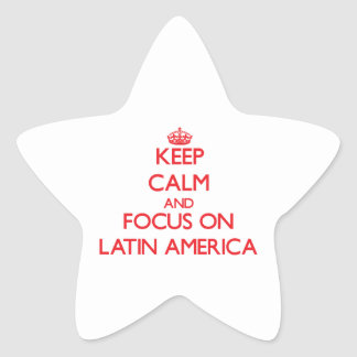 Keep Calm and focus on Latin America Star Sticker