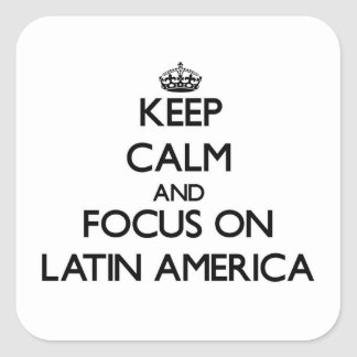 Keep Calm and focus on Latin America Square Sticker