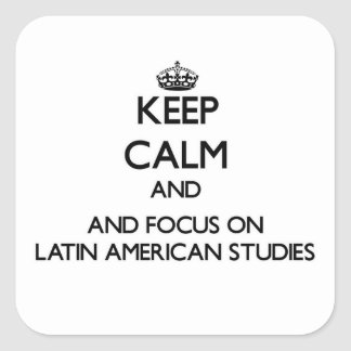 Keep calm and focus on Latin American Studies Square Stickers