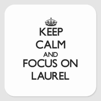 Keep Calm and focus on Laurel Square Stickers