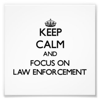 Keep Calm and focus on LAW ENFORCEMENT Photograph