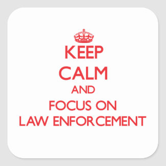 Keep Calm and focus on LAW ENFORCEMENT Square Sticker