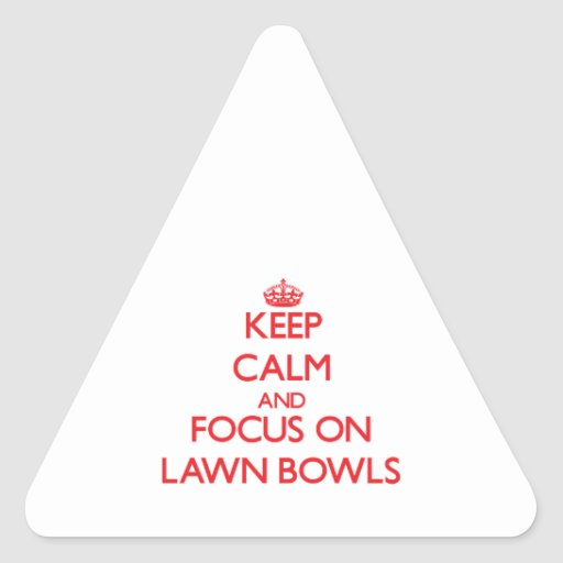 Keep calm and focus on Lawn Bowls Triangle Stickers