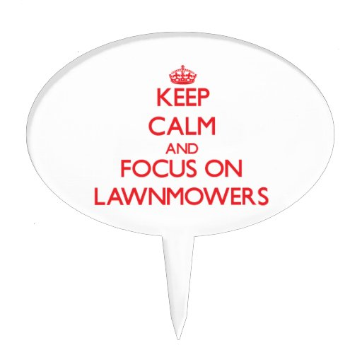 Keep Calm and focus on Lawnmowers Cake Toppers