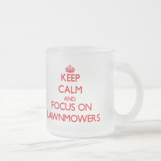 Keep Calm and focus on Lawnmowers Frosted Glass Mug