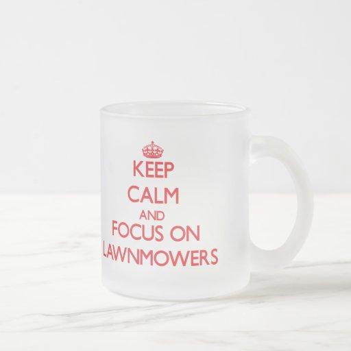 Keep Calm and focus on Lawnmowers Mugs