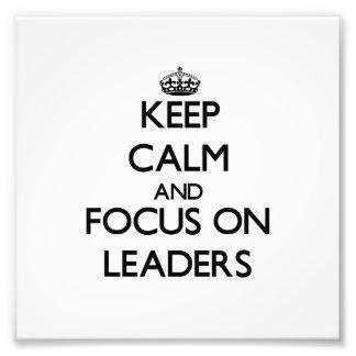 Keep Calm and focus on Leaders Photo Art