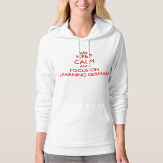 Keep Calm and focus on Learning German Hoodie