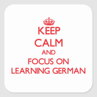 Keep Calm and focus on Learning German Square Sticker