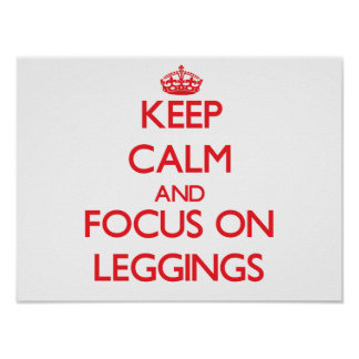 Keep Calm and focus on Leggings Posters