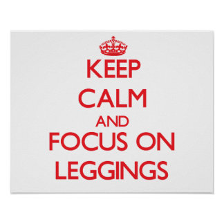 Keep Calm and focus on Leggings Poster