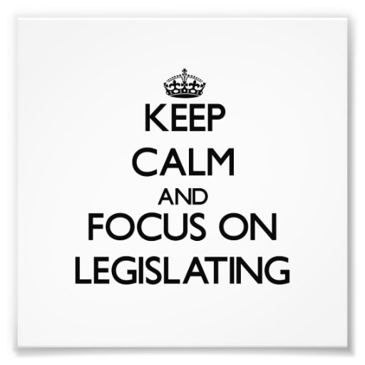 Keep Calm and focus on Legislating Photograph