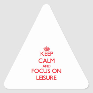 Keep Calm and focus on Leisure Triangle Sticker