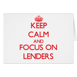 Keep Calm and focus on Lenders Greeting Card