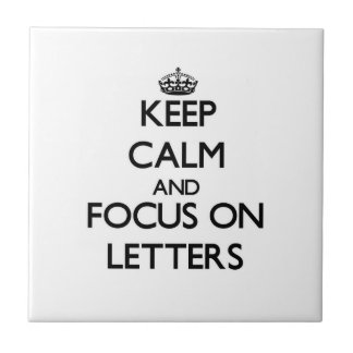 Keep Calm and focus on Letters Ceramic Tiles