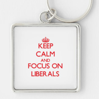 Keep Calm and focus on Liberals Key Chain