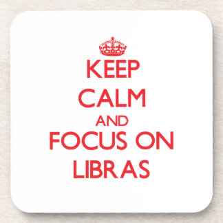 Keep Calm and focus on Libras Coasters