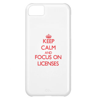 Keep Calm and focus on Licenses iPhone 5C Cases