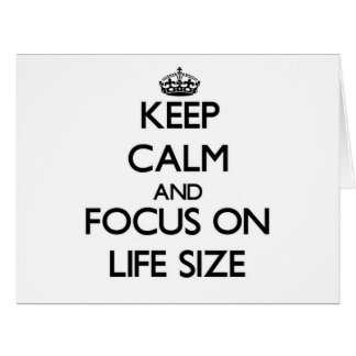 Keep Calm and focus on Life Size Greeting Cards