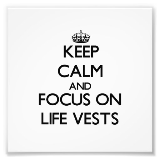 Keep Calm and focus on Life Vests Art Photo
