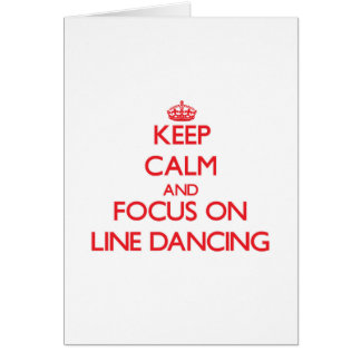 Keep Calm and focus on Line Dancing Greeting Card
