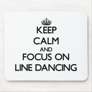 Keep Calm and focus on Line Dancing Mouse Pads