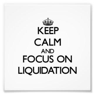 Keep Calm and focus on Liquidation Art Photo
