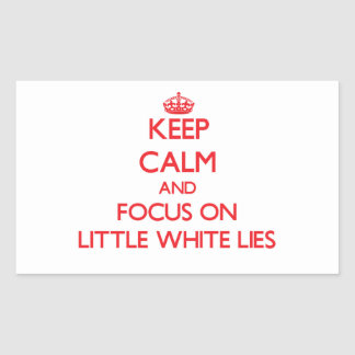 Keep Calm and focus on Little White Lies Rectangle Stickers