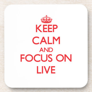 Keep Calm and focus on Live Beverage Coaster