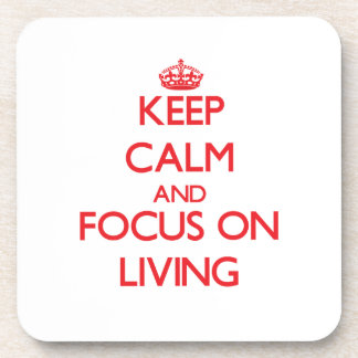 Keep Calm and focus on Living Drink Coasters
