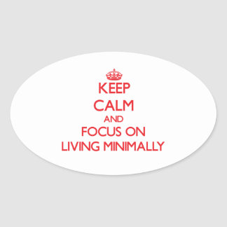 Keep Calm and focus on Living Minimally Oval Stickers