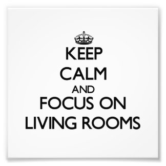 Keep Calm and focus on Living Rooms Photograph