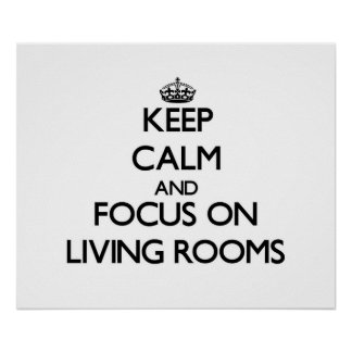 Keep Calm and focus on Living Rooms Print