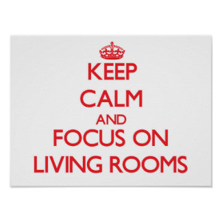 Keep Calm and focus on Living Rooms Poster