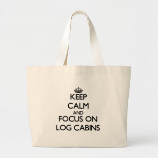 Keep Calm and focus on Log Cabins Canvas Bags