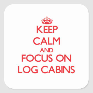 Keep Calm and focus on Log Cabins Stickers