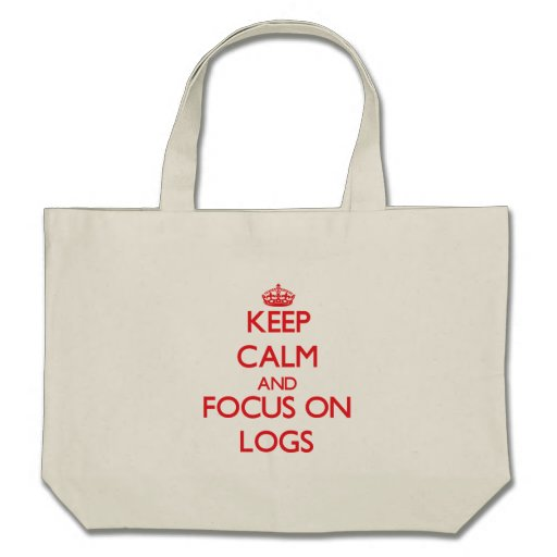 Keep Calm and focus on Logs Bag