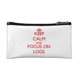 Keep Calm and focus on Logs Cosmetics Bags
