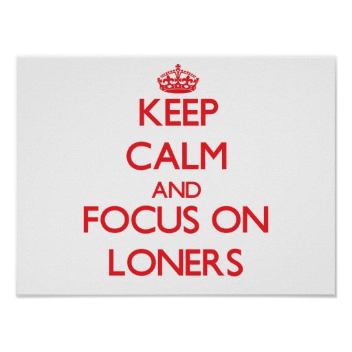 Keep Calm and focus on Loners Poster