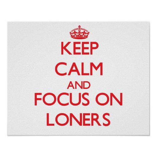 Keep Calm and focus on Loners Print