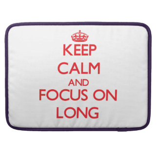 Keep Calm and focus on Long MacBook Pro Sleeve