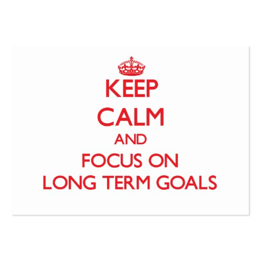 Keep Calm and focus on Long Term Goals Business Cards