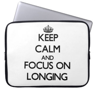 Keep Calm and focus on Longing Computer Sleeve